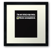 i'm not doing crap today Framed Print