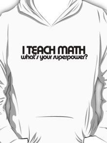 Math Teacher humor T-Shirt