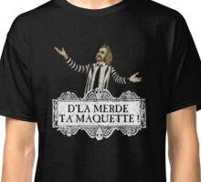 D'la merde ta maquette !! Classic T-Shirt