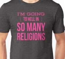 I'm going to Hell in so Many Religion Unisex T-Shirt