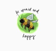 bee afraid + happy Unisex T-Shirt