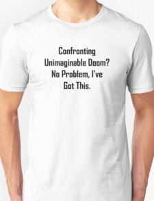 Confronting Unimaginable Doom? Unisex T-Shirt