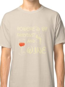 Powered by fairydust and wine  Classic T-Shirt