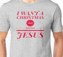I want a Christmas the Wispers Jesus Unisex T-Shirt