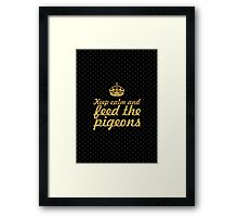 Keep calm and feed the pigeons Framed Print