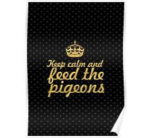 Keep calm and feed the pigeons Poster