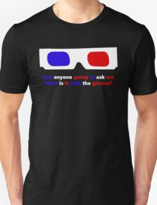 What is it with the glasses? Unisex T-Shirt
