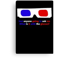 What is it with the glasses? Canvas Print