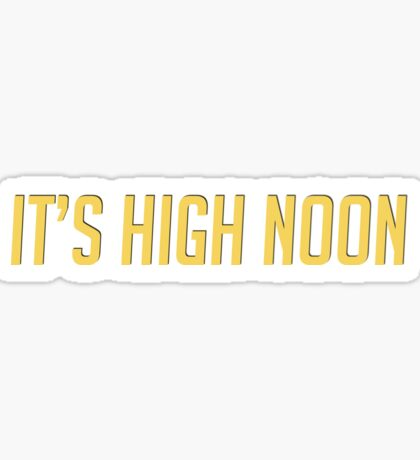 It's High Noon Sticker