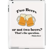 Two beers or not two beers? iPad Case/Skin