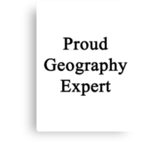 Proud Geography Expert  Canvas Print