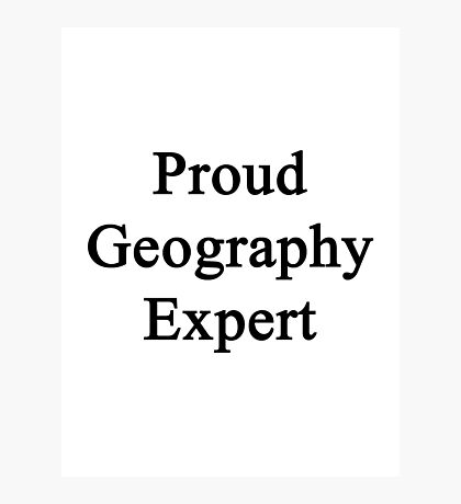 Proud Geography Expert  Photographic Print