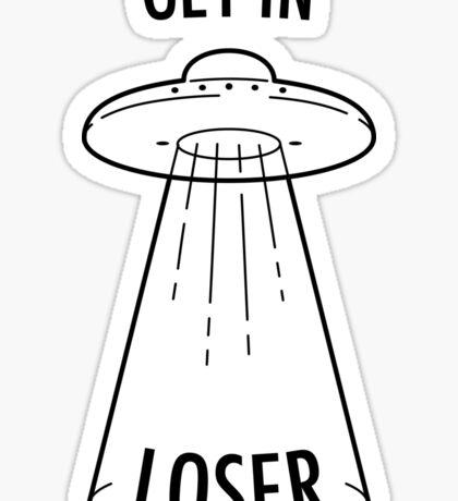 Get in Loser - UFO Sticker