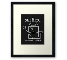 Selfies are for pussies Framed Print