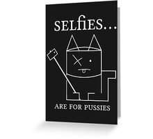 Selfies are for pussies Greeting Card