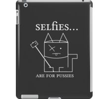 Selfies are for pussies iPad Case/Skin