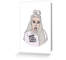 Tana What Do You F*cking Mean? Greeting Card