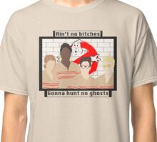 Ain't no bitches gonna hunt no ghosts Classic T-Shirt
