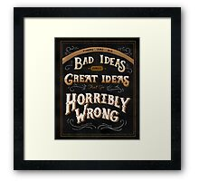 There are no Bad Ideas Framed Print