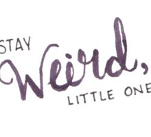 Stay weird, little one! Sticker
