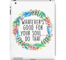 Whatever's good for your soul iPad Case/Skin