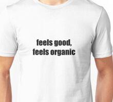 Feels Good, Feels Organic 2 Unisex T-Shirt