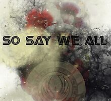 So Say We All -  Battlestar Galactica by JessicaADesign