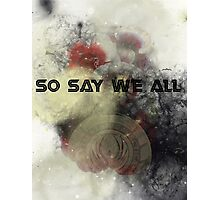 So Say We All -  Battlestar Galactica Photographic Print