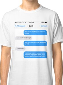 Dowager Texts: Convo with Edith  Classic T-Shirt