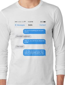 Dowager Texts: Convo with Edith  Long Sleeve T-Shirt