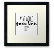 What Would Brooke Davis Do? Framed Print