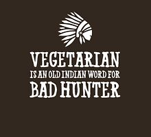 Vegetarian - is an old Indian word for Bad Hunter Unisex T-Shirt