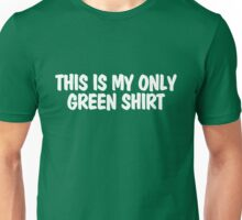This is my only green shirt Unisex T-Shirt