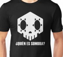 Who Is Sombra? Unisex T-Shirt