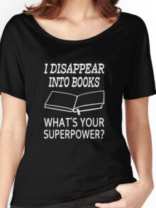 I Disappear Into Books What's Your Superpower? Women's Relaxed Fit T-Shirt