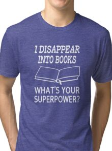 I Disappear Into Books What's Your Superpower? Tri-blend T-Shirt
