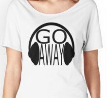 Go Away (black text) Women's Relaxed Fit T-Shirt