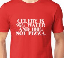 Celery is 95% water and 100% not pizza Unisex T-Shirt