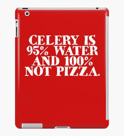 Celery is 95% water and 100% not pizza iPad Case/Skin