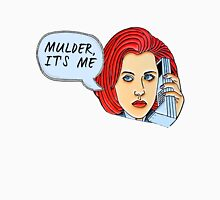 Mulder, It's Me.. Unisex T-Shirt