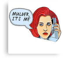 Mulder, It's Me.. Canvas Print