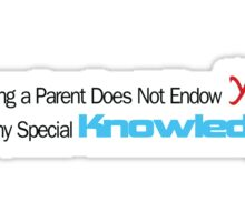 Being a Parent does not make you All Knowing Sticker