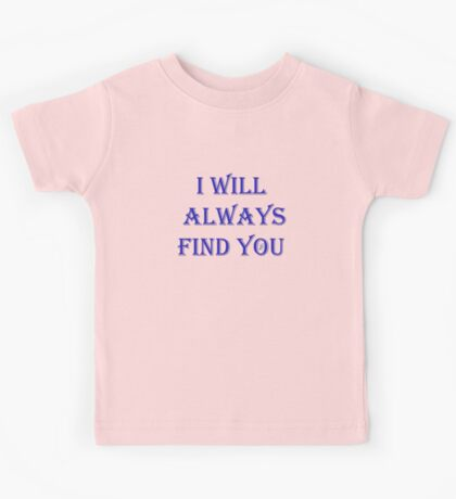 I Will Always Find You Kids Tee
