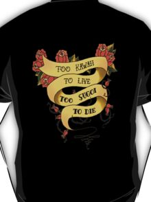 Too Kawaii to Live Too Sugoi to Die T-Shirt