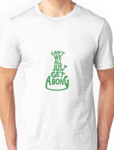 Can't We All Get A Bong Unisex T-Shirt