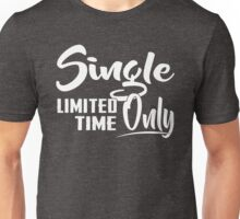 Single Only Limited Time Shirt Unisex T-Shirt