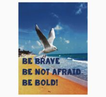 Be Brave, Be not Afraid, Be Bold Kids Tee