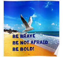 Be Brave, Be not Afraid, Be Bold Poster