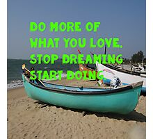 Do more of What you love. Photographic Print