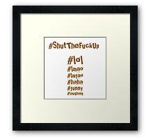 #ShutTheFuckUp Framed Print